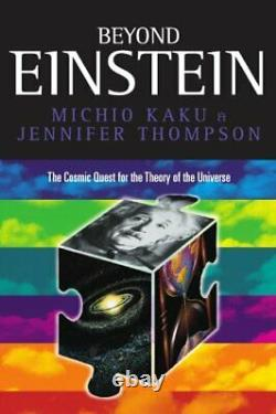 Beyond Einstein The Cosmic Quest for the Theory of. By Kaku, Michio Paperback