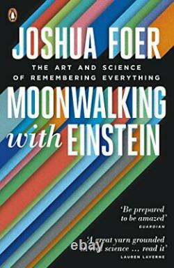 Moonwalking with Einstein The Art and Science of Remembering. By Foer, Joshua